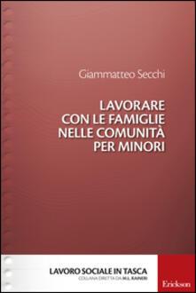 Lavorare con le famiglie nelle comunità per minori - Giammatteo Secchi - copertina