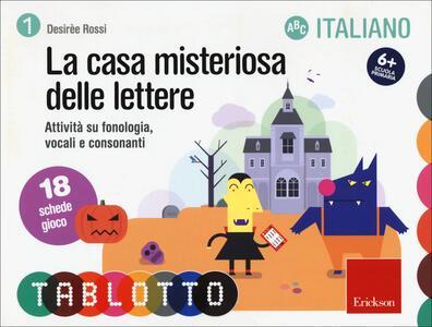 La casa misteriosa delle lettere. Attività su fonologia, vocali e consonanti. Schede per Tablotto 6+ italiano