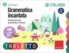 Grammatica incantata. Avviamento alla grammatica e lessico. Schede per Tablotto 7+ italiano.pdf