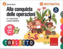 Alla conquista delle operazioni. Calcolo e prime tabelline. Schede per Tablotto 7+ Matematica - Desirèe Rossi - copertina