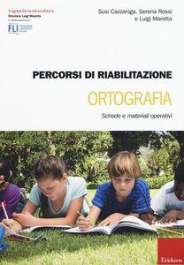 Libro Percorsi di riabilitazione ortografia. Schede e materiali operativi Susi Cazzaniga , Serena Rossi , Luigi Marotta