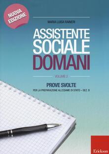Assistente sociale domani. Prove svolte per la preparazione all'esame di Stato. Sez. B. Vol. 2 - M. Luisa Ranieri - copertina