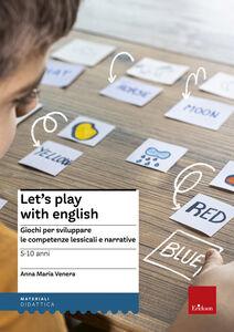 Libro Let's play with english. Giochi per sviluppare le competenze lessicali e narrative. 5-10 anni Anna M. Venera