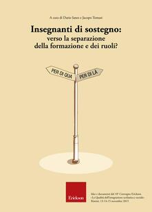 Insegnanti di sostegno: verso la separazione della formazione e dei ruoli? - Dario Ianes,Jacopo Tomasi - ebook
