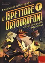 L' ispettore Ortografoni e il furto dei gioielli della Corona. I mini gialli dell'ortografia. Con adesivi. Vol. 1