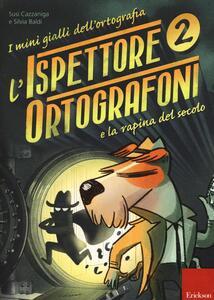 L' ispettore Ortografoni e la rapina del secolo. I mini gialli dell'ortografia. Con adesivi. Vol. 2