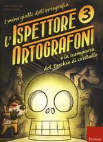 L' ispettore Ortografoni e la scomparsa del teschio di cristallo. I mini gialli dell'ortografia. Con adesivi. Vol. 3