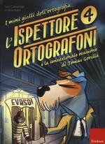 L' ispettore Ortografoni e la sensazionale evasione di Tomas Gorilla. I mini gialli dell'ortografia. Vol. 4