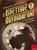 L' ispettore Ortografoni e il sabotaggio del Big Ben. I mini gialli dell'ortografia. Vol. 5