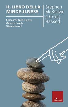 Il libro della mindfulness. Liberarsi dallo stress, gestire l'ansia, vivere sereni - Stephen McKenzie,Craig Hassed - copertina