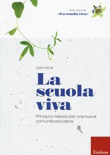 La scuola viva. Principi e metodo per una nuova comunità educativa - Dario Nicoli - copertina