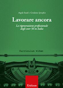 Lavorare ancora. La rigenerazione professionale degli over 50 in Italia - Angelo Inzoli,Gerolamo Spreafico - copertina