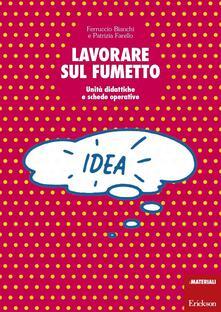 Lavorare sul fumetto. Unità didattiche e schede operative - Ferruccio Bianchi,Patrizia Farello - copertina