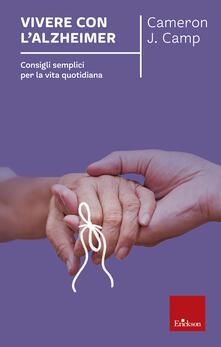 Vivere con l'alzheimer. Consigli semplici per la vita quotidiana - Cameron J. Camp - copertina