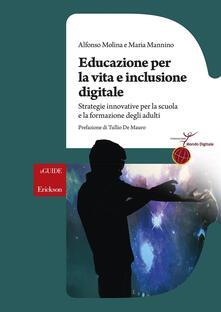 Educazione per la vita e inclusione digitale. Strategie innovative per la scuola e la formazione degli adulti - Alfonso Molina,Maria Mannino - copertina