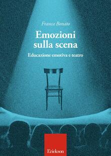 Emozioni sulla scena. Educazione emotiva a teatro - Franca Bonato - copertina