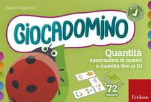 Le quantità. Associaziomi di numeri e quantità fino al 10. Giocadomino - Flavio Fogarolo - copertina