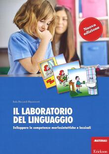 Il laboratorio del linguaggio. Sviluppare le competenze morfosintattiche e lessicali. Con Schede.pdf