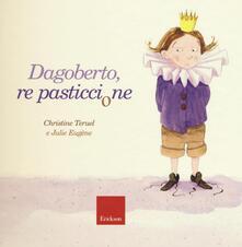 Dagoberto, re pasticcione - Christine Teruel,Julie Eugène - copertina