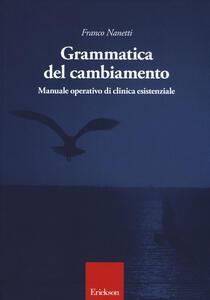 Grammatica del cambiamento. Manuale operativo di clinica esistenziale