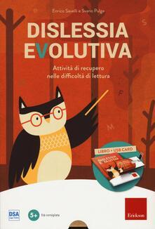 Dislessia evolutiva. Attività di recupero nelle difficoltà di lettura - Enrico Savelli,Svano Pulga - copertina