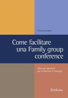 Come facilitare una family group conference. Manuale operativo per le riunioni di famiglia - Francesca Maci - copertina