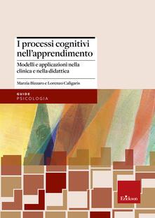 I processi cognitivi nell'apprendimento. Modelli e applicazioni nella clinica e nella didattica - Marzia Bizzaro,Lorenzo Caligaris - copertina