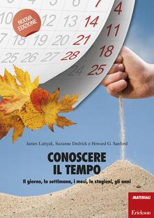 Conoscere il tempo. Il giorno, la settimana, i mesi, le stagioni, gli anni - James Lattyak,Suzanne Dedrick,Howard G. Sanford - copertina