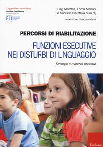 Percorsi di riabilitazione. Funzioni esecutive nei disturbi di linguaggio. Strategie e materiali operativi