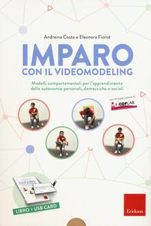 Imparo con il video modeling. Modelli comportamentali per l'apprendimento delle autonomie personali, domestiche e sociali. Con USB Flash Drive - Andreina Costa,Eleonora Fiorot - copertina