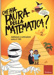 Chi ha paura della matematica? Addizioni e sottrazioni entro il 100. Con adesivi. Ediz. a colori - copertina