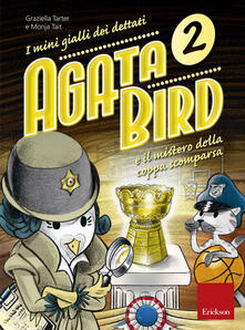 Agata Bird e il mistero della coppa. I minigialli dei dettati. Con adesivi - Graziella Tarter,Monja Tait - copertina