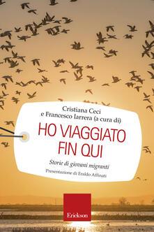 Ho viaggiato fin qui. Storie di giovani migranti - Cristiana Ceci,Francesco Iarrera - ebook