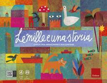 Le mille e una storia. Giochi per raccontare e immaginare - Giulia Orecchia - copertina