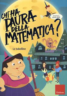Chi ha paura della matematica? Con adesivi. Ediz. a colori. Vol. 3: tabelline, Le..pdf
