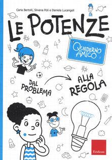 Le potenze. Quaderno amico. Dal problema alla regola - Carla Bertolli,Silvana Poli,Daniela Lucangeli - copertina