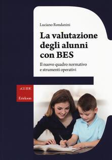 La valutazione degli alunni con BES. Il nuovo quadro normativo e strumenti operativi.pdf