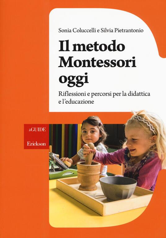 Il metodo Montessori oggi. Riflessioni e percorsi per la didattica e l'educazione - Sonia Coluccelli,Silvia Pietrantonio - copertina