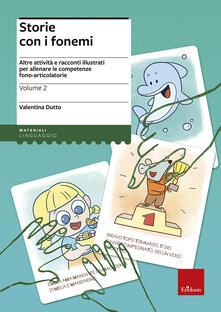 Storie con i fonemi. Attività e racconti illustrati per allenare le competenze fono-articolatorie. Vol. 2.pdf