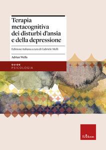 Terapia metacognitiva dei disturbi d'ansia e della depressione. Con aggiornamento online