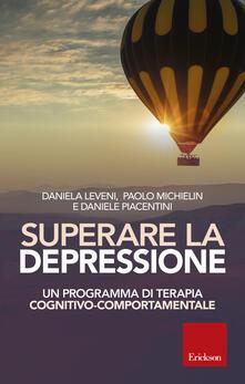 Superare la depressione. Un programma di terapia cognitivo-comportamentale - Daniela Leveni,Paolo Michielin,Daniele Piacentini - copertina