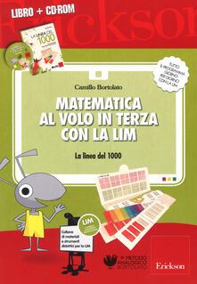 Matematica al volo in terza con la LIM. La linea del 1000 e altri strumenti per il calcolo. Con CD-ROM - Camillo Bortolato - copertina