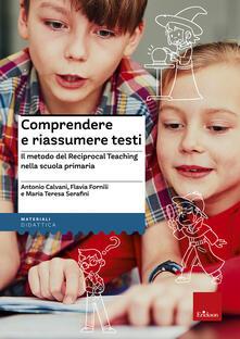 Comprendere e riassumere testi-primaria. Il metodo del Reciprocal Teaching nella scuola primaria - Antonio Calvani,Flavia Fornili,Maria Teresa Serafini - copertina