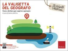 La valigetta del geografo. Fare e disfare per capire e pensare.pdf