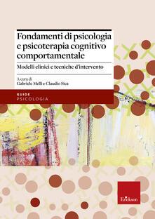 Promoartpalermo.it Fondamenti di psicologia e psicoterapia cognitivo comportamentale. Modelli clinici e tecniche d'intervento Image