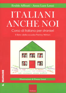 Italiani anche noi. Corso di italiano per stranieri. Il libro della scuola di Penny Wirton - Eraldo Affinati,Anna Luce Lenzi - copertina