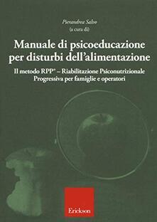 Manuale di psicoeducazione per disturbi dellalimentazione. Il metodo RPP® Riabilitazione Psiconutrizionale Progressiva per famiglie e operatori.pdf