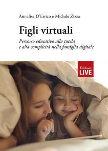 Figli virtuali. Percorso educativo alla tutela e alla complicità nella famiglia digitale.pdf