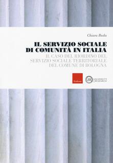 Il servizio sociale di comunità in Italia. Il caso del riordino del servizio sociale territoriale del comune di Bologna - Chiara Buda - copertina