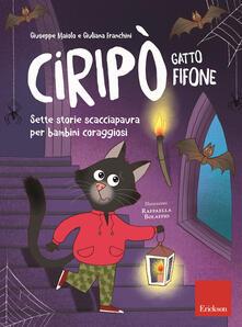 Ciripò gatto fifone. Sette storie scacciapaura per bambini coraggiosi - Giuseppe Maiolo,Giuliana Franchini - copertina